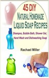 Miller Rachael - 45 DIY Natural Homemade Liquid Soap Recipes [eKönyv: epub,  mobi]