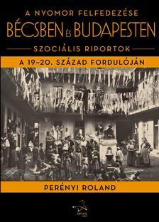 Perényi Roland - A nyomor felfedezése Bécsben és Budapesten - ÜKH 2018