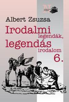 Albert Zsuzsa - Irodalmi legendák, legendás irodalom 6.