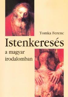 Tomka Ferenc - Istenkeresés a magyar irodalomban