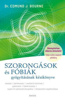 Dr. Edmund Bourne - SZORONGÁSOK és FÓBIÁK gyógyításának kézikönyve
