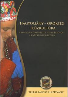 Diószegi László-Juhász Katalin (szerk) - Hagyomány-Örökség-KözkultúraA magyar népművészet helye és jövője a Kárpát-medencében