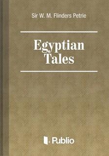 FLINDERS Petrie (szerk.) W. M. - Egyptian Tales [eKönyv: pdf, epub, mobi]