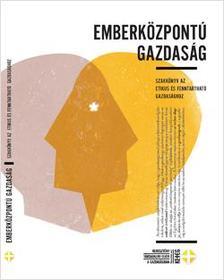 Dr. Baritz Sarolta Laura OP, Dabóczy Gergely szerkesztők - Emberközpontú gazdaság - Szakkönyv az etikus és fenntartható gazdasághoz