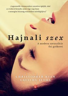 Christopher Ryan , Cacilda Jetha - Hajnali szex. A modern szexualitás ősi gyökerei