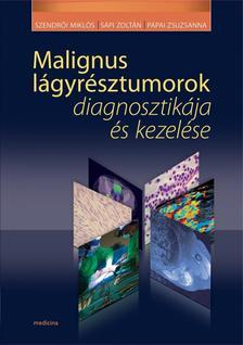 Szendrői Miklós, Sápi Zoltán, Pápai Zsuzsa - Malignus lágyrésztumorok diagnosztikája és kezelése