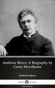 Delphi Classics Carey Mcwilliams, - Ambrose Bierce: A Biography by Carey Mcwilliams (Illustrated) [eKönyv: epub, mobi]