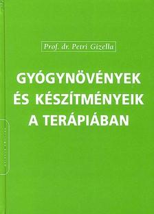 PETRI GIZELLA, PROF. DR. - GYÓGYNÖVÉNYEK ÉS KÉSZÍTMÉNYEIK A TERÁPIÁBAN