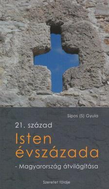 Sípos (S) Gyula - Isten évszázada - Magyarország átvilágítása
