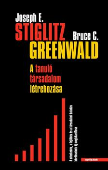 Joseph E. Stiglitz--Bruce C. Greenwald - A tanuló társadalom létrehozása
