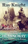 Knight Ray - In the Footsteps of Hemingway From Pamplona to Bimini [eKönyv: epub,  mobi]