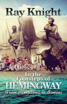 Knight Ray - In the Footsteps of Hemingway From Pamplona to Bimini [eKönyv: epub, mobi]