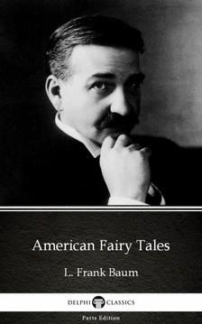Delphi Classics L. Frank Baum, - American Fairy Tales by L. Frank Baum - Delphi Classics (Illustrated) [eKönyv: epub, mobi]
