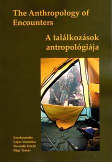 Lajos Veronika, Povedák István, Régi Tamás - The Anthropology of Encounters - A találkozások antropológiája