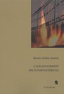 Kovács Zoltán András - A Szálasi-kormány belügyminisztériuma ***