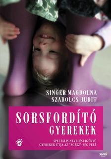 Singer Magdolna-Szabolcs Judit - Sorsfordító gyerekek - Speciális nevelési igényű gyerekek útja az