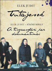 Sükösd Mihály, Elek Judit - Tutajosok - A tiszaeszlári per dokumentumai