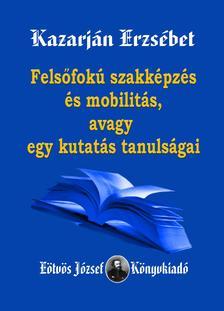 Kazarján Erzsébet - Felsőfokú szakképzés és mobilitás, avagy egy kutatás tanulságai