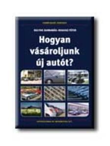 SULYOK BARNABÁS-ROGOSZ PÉTER - Hogyan vásároljunk új autót?
