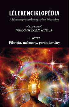 Simon-Székely Attila (szerk.) - Lélekenciklopédia. A lélek szerepe az emberiség szellemi fejlődésében II. kötet.  Filozófia, tudomány, paratudomány