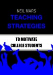 Mars Neil - Teaching Strategies to Motivate College Students [eKönyv: epub,  mobi]