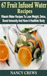 Crews Nancy - 67 Fruit Infused Water Recipes [eKönyv: epub,  mobi]