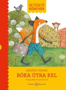 Mészöly Ágnes író, Hanga Réka illusztrátor - BETŰZGETŐ KÖNYVEK - RÓKA ÚTRA KEL