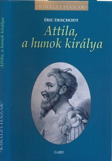 ÉRIC DESHODT - Attila, a hunok királya