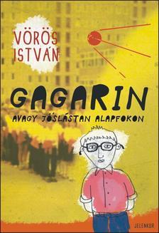 VÖRÖS ISTVÁN - Gagarin avagy jóslástan alapfokon