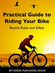 House My Ebook Publishing - Practical Guide to Riding Your Bike - Bicycle Rules and Safety [eKönyv: epub,  mobi]