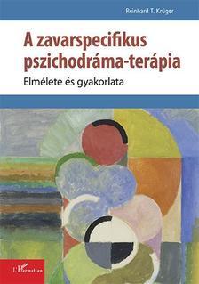 Reinhard T. Krüger - A zavarspecifikus pszichodráma-terápia - Elmélete és gyakorlata