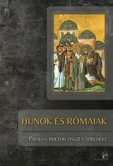 Priskos rhétor - HUNOK ÉS RÓMAIAK - PRISKOS RHÉTÓR ÖSSZES TÖREDÉKE