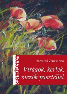 Harsányi Zsuzsanna - Virágok, kertek, mezők pasztellel