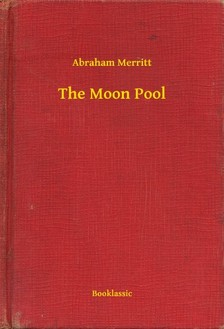 Abraham Merritt - The Moon Pool [eKönyv: epub, mobi]