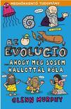 GLENN MURPHY - AZ EVOLÚCIÓ..AHOGY MÉG SOSEM HALLOTTÁL RÓLA