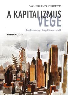 Wolfgang Streeck - A kapitalizmus vége - Tanulmányok egy hanyatló rendszerről