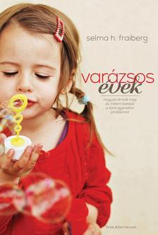 Selma H. Fraiberg - Varázsos évek - Hogyan értsük meg és miként kezeljük a korai gyerekkor problémáit