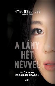 Hyeonseo Lee - A lány hét névvel [eKönyv: epub, mobi]