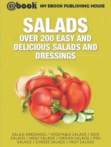 House My Ebook Publishing - Salads: Over 200 Easy and Delicious Salads and Dressings [eKönyv: epub, mobi]