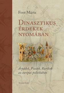 Font Márta - DINASZTIKUS ÉRDEKEK NYOMÁBAN. Árpádok, Piastok, Rurikok az európai politikában