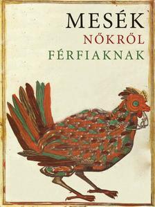 Boldizsár Ildikó (szerk.) - MESÉK NŐKRŐL FÉRFIAKNAK