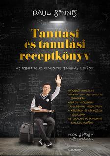 Paul Ginnis - Tanítási és tanulási receptkönyv - Az izgalmas és élvezetes tanulás eszközei