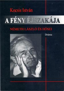 Kocsis István - A fény éjszakája. Németh László és hősei