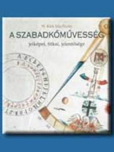 MACNULTY, W. KIRK - A SZABADKŐMŰVESSÉG - JELKÉPEI, TITKAI, JELENTŐSÉGE