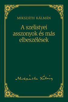 MIKSZÁTH KÁLMÁN - A szelistyei asszonyok és más elbeszélések