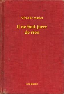 ALFRED DE MUSSET - Il ne faut jurer de rien [eKönyv: epub, mobi]