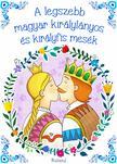 - A legszebb magyar királylányos és királyfis mesék