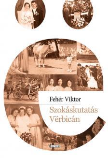 FEHÉR VIKTOR - SZOKÁSKUTATÁS VERBICÁN