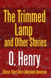 O. HENRY - The Trimmed Lamp and Other Stories [eKönyv: epub, mobi]