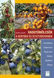 Kovács Szilvia - Vadgyümölcsök a kertben és ültetvényekben